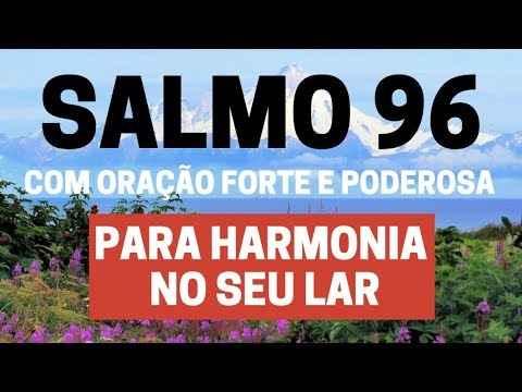 SALMO 96 – Para Harmonia no seu lar com Oração Forte e Poderosa