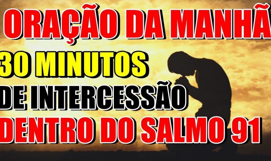 ORAÇÃO DA MANHÃ | 30 minutos de intercessão pela sua vida | Salmos 91