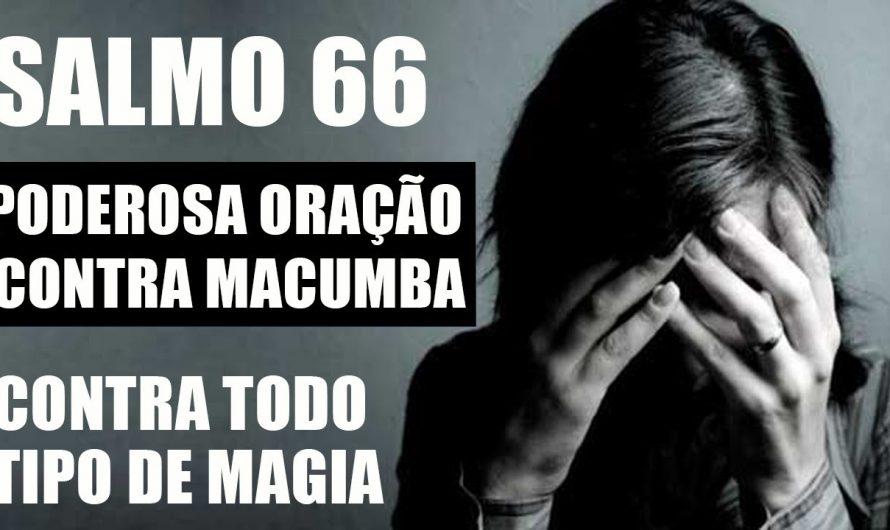 SALMO 66 CONTRA TODO TIPO DE MAGIA (PODEROSA ORAÇÃO CONTRA MACUMBA)